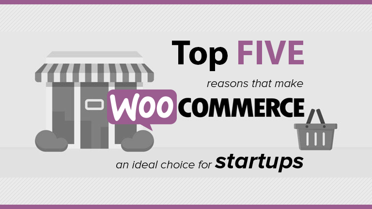 Top 5 reasons that make WooCommerce an ideal choice for startups