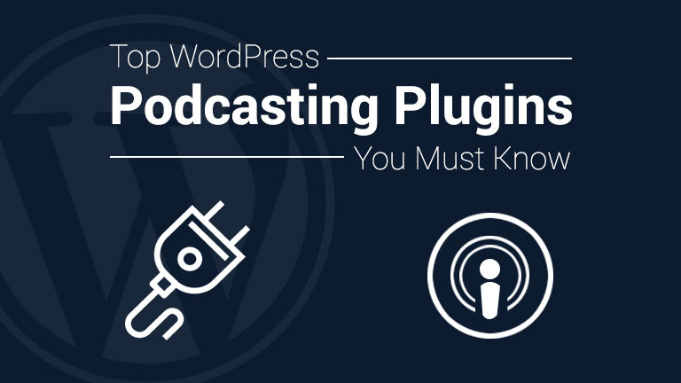Top WordPress Podcasting Plugins You Must Know