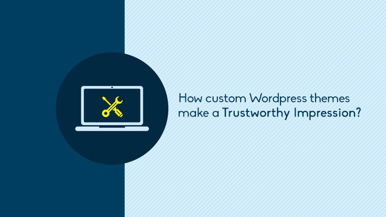 How custom WordPress themes make a trustworthy impression?